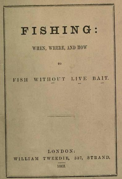 Fishing: When, Where and How to Fish Without Live Bait 1862